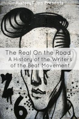 The Real On the Road: A History of Writers of the Beats Movement