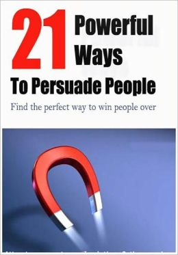 Best Self Esteem eBook - 21 Powerful Ways To Persuade People - Wouldn't it be great if you could always get people to see things your way?