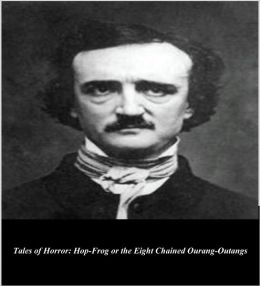 Edgar Allan Poe's Tales of Horror: Hop-Frog or the Eight Chained Ourang-Outangs (Illustrated)