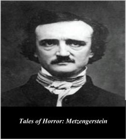 Edgar Allan Poe's Tales of Horror: Metzengerstein (Illustrated)