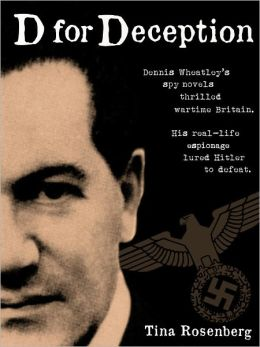 D for Deception: Dennis Wheatley's spy novels thrilled wartime Britain. His real-life espionage lured Hitler to defeat.