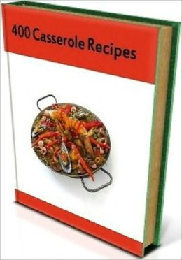 Your Kitchen Guide eBook - 400 Casserole Recipes - This is a very satisfying book, however I would recommend you eat something before...