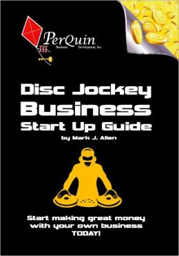 Disc Jockey Business Start-Up Guide