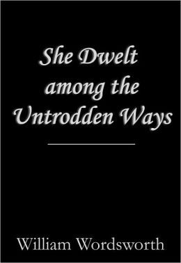 She Dwelt among the Untrodden Ways