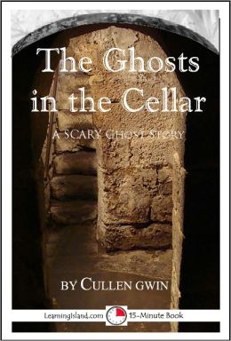 The Ghosts in the Cellar: A 15-Minute Ghost Story
