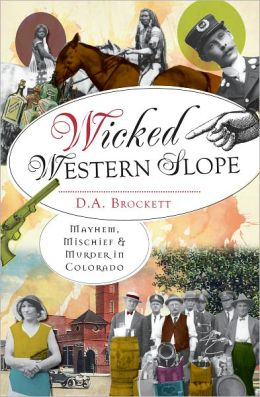 Wicked Western Slope: Mayhem, Michief & Murder in Colorado