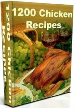 Quick and Easy Cooking Recipes - 1200 Chicken Recipes