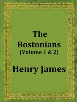 The Bostonians by Henry James (Volume 1 and Volume 2)