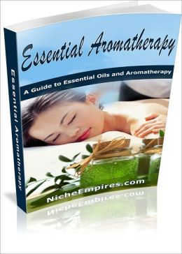 Essential Aromatherapy: A Guide To Essential Oils And Aromatherapy! AAA+++