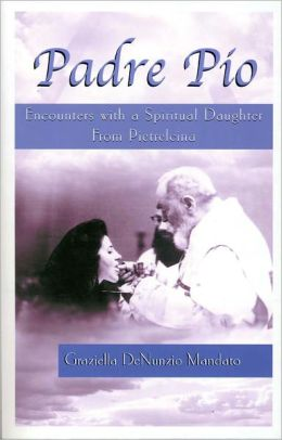 Padre Pio: Encounters with a Spiritual Daughter From Pietrelcina