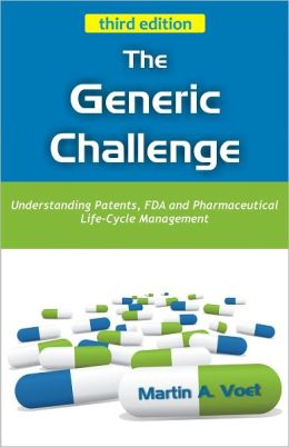 The Generic Challenge: Understanding Patents, FDA and Pharmaceutical Life-Cycle Management (third edition)