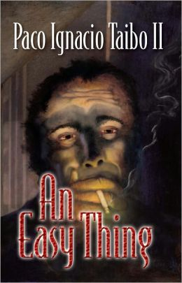 An Easy Thing: A Héctor Belascoarán Shayne Detective Novel #1