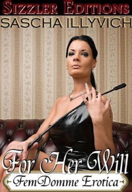 FOR HER WILL: FemDom Erotica [revised edition]