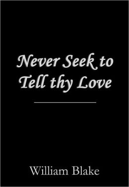 Never Seek to Tell Thy Love