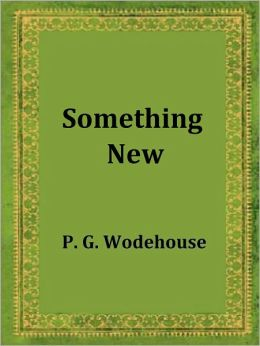Something New by P. G. Wodehouse