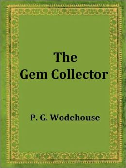 The Gem Collector by P. G. Wodehouse
