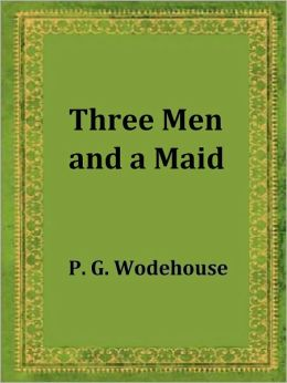 Three Men and a Maid by P. G. Wodehouse