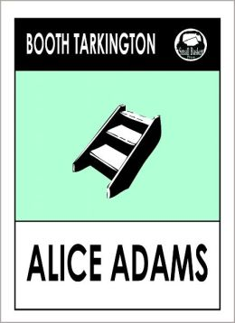 Booth Tarkington ALICE ADAMS, Alice Adams Booth Tarkington