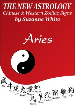 ARIES - THE NEW ASTROLOGY - CHINESE AND WESTERN ZODIAC SIGNS