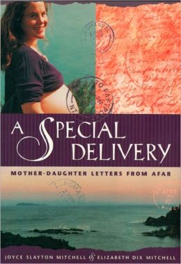 A Special Delivery: Mother - Daughter Letters From Afar
