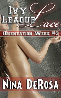 Ivy League Lace - Orientation Week #3 (Romantic College Erotica, Shower Sex)