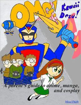 OMG Kawaii Desu!: A parent's guide to anime, manga, and cosplay