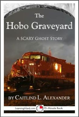 The Hobo Graveyard: A Scary 15-Minute Ghost Story