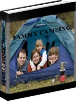 Family Camping - The Family Camping Manual