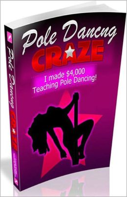 Pole Dancing Craze: I Made $4,000 A Week Teaching Pole Dancing And So Can You! AAA+++