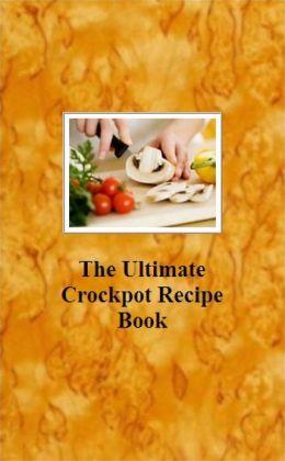 The Ultimate Crockpot Recipe Book
