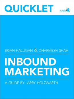 Quicklet on Brian Halligan and Dharmesh Shah's Inbound Marketing: Get Found Using Google, Social Media, and Blogs