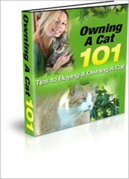 Owning A Cat 101: Great Tips to Buying and Owning A Cat That's Right For YOU!! AAA+++