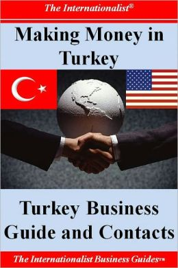 Making Money in Turkey: Turkey Business Guide and Contacts