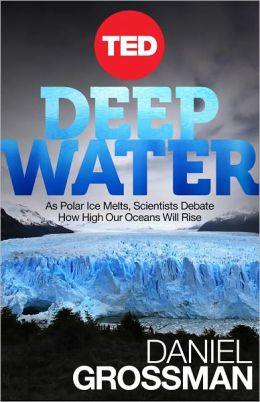 Deep Water:As Polar Ice Melts, Scientists Debate How High Our Oceans Will Rise