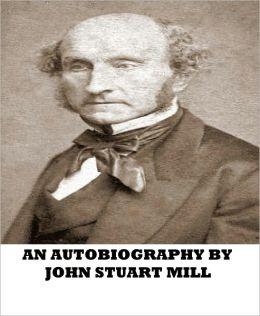 An Autobiography of John Stuart Mill