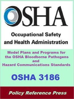 OSHA 3186 - Model Plans and Programs for the OSHA Bloodborne Pathogens and Hazard Communications Standards