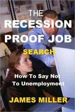 The Recession Proof Job Search:How To Say Not To Unemployment