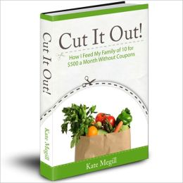 Cut It Out! How I Feed My Family of 10 for $500 a Month Without Coupons