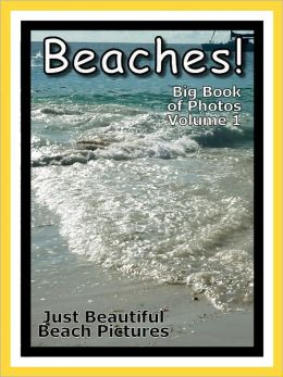 Just Beach Photos! Big Book of Ocean Beaches Photographs & Pictures Vol. 1
