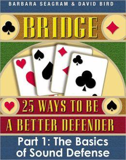 Bridge: 25 Ways to be a Better Defender, Part 1: The Basics of Sound Defense