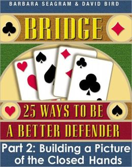 Bridge: 25 Ways to be a Better Defender, Part 2: Building a Picture of the Closed Hands