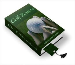 Golf Basics: Everything You Need To Know To Play A Better Game of Golf! AAA+++
