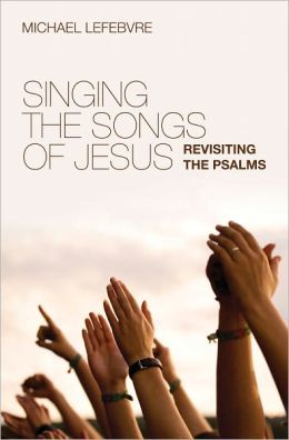 Singing the Songs of Jesus Revisiting the Psalms