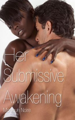 Her Submissive Awakening (Interracial African-American BDSM Erotica)