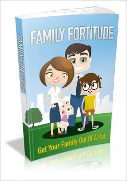 Family Fortitude - Get Your Family Out Of A Ru