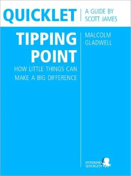 Quicklet on Malcolm Gladwell's The Tipping Point: How Little Things Can Make a Big Difference