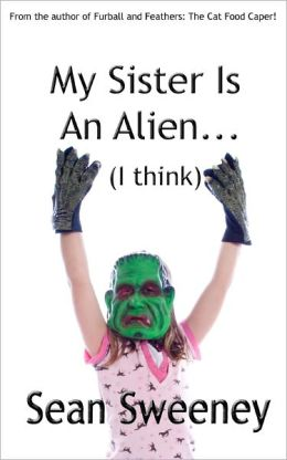 My Sister Is An Alien...(I Think)