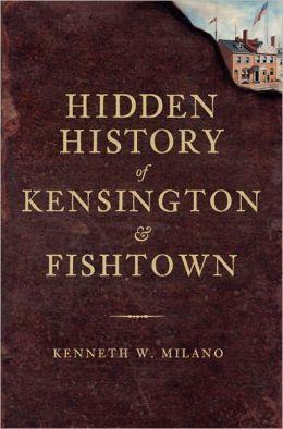 Hidden History of Kensington and Fishtown