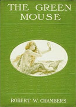 The Green Mouse: A Romance, Science Fiction Classic By Robert W. Chambers! AAA+++