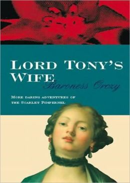 Lord Tony's Wife: A Fiction and Literature, Adventure, History Classic By Baroness Emmuska Orczy! AAA+++